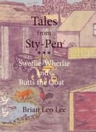 Tales from Sty-Pen: Swerlie-Wherlie and Butts the Goat ebook by Brian  Leo Lee