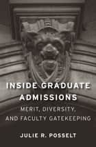 Inside Graduate Admissions ebook by Julie R. Posselt
