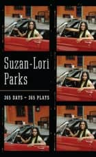 365 Days / 365 Plays ebook by Suzan-Lori Parks