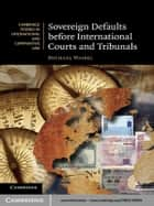 Sovereign Defaults before International Courts and Tribunals ebook by Dr Michael Waibel