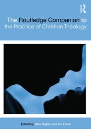 The Routledge Companion to the Practice of Christian Theology ebook by Mike Higton,Jim Fodor