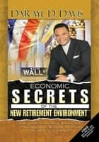 Economic Secrets of the New Retirement Environment™ ebook by DaRayl D. Davis