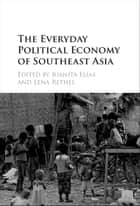 The Everyday Political Economy of Southeast Asia ebook by Juanita Elias,Lena Rethel