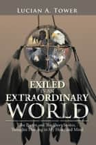 EXILED IN AN EXTRAORDINARY WORLD ebook by Lucian A. Tower