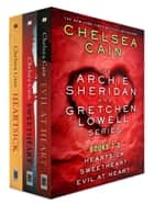 The Archie Sheridan and Gretchen Lowell Series, Books 1-3 - Heartsick, Sweetheart, Evil at Heart ebook by Chelsea Cain