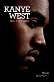 Kanye West: God & Monster ebook by Mark Beaumont