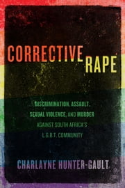 Corrective Rape - Discrimination, Assault, Sexual Violence, and Murder Against South Africa's L.G.B.T. Community ebook by Charlayne Hunter-Gault