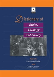 Dictionary of Ethics, Theology and Society ebook by Paul A. B. Clarke,Andrew Linzey