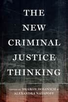 The New Criminal Justice Thinking ebook by Sharon Dolovich, Alexandra Natapoff