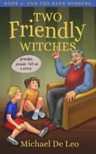 Two Friendly Witches: 2. And The Bank Robbers ebook by Michael De Leo