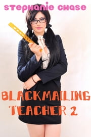 Blackmailing Teacher 2 - (explicit BDSM erotica) ebook by Stephanie Chase