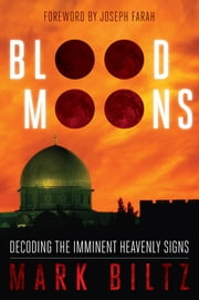 Blood Moons - Decoding the Imminent Heavenly Signs ebook by Biltz, Mark,Hagee, Pastor John