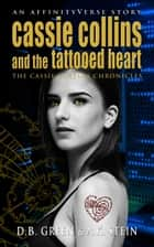 Cassie Collins and the Tattooed Heart - An AffinityVerse Story ebook by D.B. Green, A.K. Stein