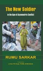 The New Soldier in the Age of Asymmetric Conflict ebook by Rumu Sarkar