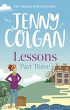 Lessons: Part 3 - The third and final part of Lessons' ebook serialisation (Maggie Adair) ebook by Jenny Colgan