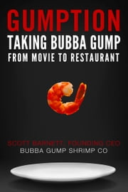 Gumption: Taking Bubba Gump from Movie to Restaurant ebook by Scott Barnett