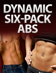 Dynamic six pack Abs ebook by Six Pack Abs