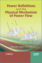 Power Definitions and the Physical Mechanism of Power Flow ebook by Alexander Eigeles Emanuel