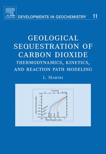 Geological Sequestration of Carbon Dioxide - Thermodynamics, Kinetics, and Reaction Path Modeling ebook by Luigi Marini