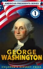 American Presidents Series: George Washington for Kids - A Children's biography of George Washington ebook by Children's History Press, Oscar Arias
