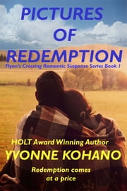 Pictures of Redemption - Flynn's Crossing Romantic Suspense Series Book 1 ebook by Yvonne Kohano