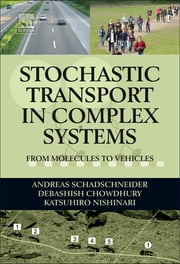 Stochastic Transport in Complex Systems - From Molecules to Vehicles ebook by Andreas Schadschneider,Debashish Chowdhury,Katsuhiro Nishinari