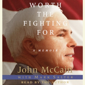 Worth the Fighting For - The Education of an American Maverick, and the Heroes Who Inspired Him audiobook by John McCain,Mark Salter