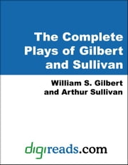 The Complete Plays of Gilbert and Sullivan ebook by Gilbert, William S.