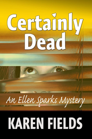 Certainly Dead - Ellen Sparks Mysteries, #2 ebook by Karen Fields