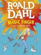 The Magic Finger ebook by Roald Dahl,Quentin Blake