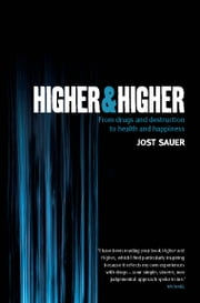 Higher and Higher - From drugs and destruction to health and happiness ebook by Jost Sauer