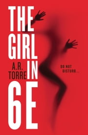 The Girl in 6E ebook by A. R. Torre