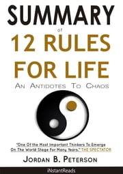 Summary of 12 Rules For Life - An Antidote To Chaos eBook by iNstantReads Summary, 12 Rules For Life