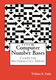 1 + 1 = 10 Computer Number Bases ebook by William R. Parks