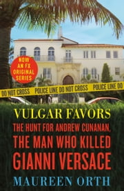 Vulgar Favors - The Hunt for Andrew Cunanan, the Man Who Killed Gianni Versace ebook by Maureen Orth