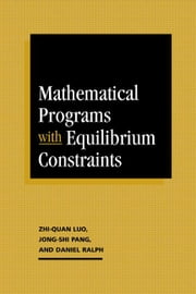Mathematical Programs with Equilibrium Constraints ebook by Luo, Zhi-Quan