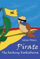 Pirate: The barking Kookaburra ebook by Adrian Plitzco