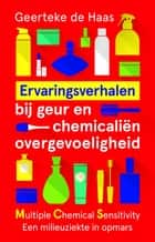 Ervaringsverhalen bij geur- en chemicaliënovergevoeligheid - MCS - Multiple Chemical Sensitivity - Een onbekende mileuziekte in opmars ebook by Geerteke de Haas
