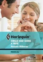 Single Dad Seeks a Wife ebook by Melanie Milburne