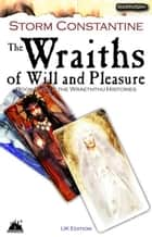 The Wraiths of Will and Pleasure ebook by Storm Constantine