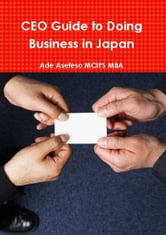 CEO Guide to Doing Business in Japan ebook by Ade Asefeso MCIPS MBA