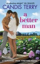 A Better Man - A Sunshine Creek Vineyard Novel ebook by Candis Terry