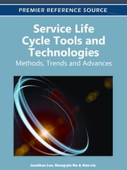 Service Life Cycle Tools and Technologies - Methods, Trends and Advances ebook by Jonathan Lee,Shang-Pin Ma,Alan Liu