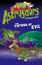 Astrosaurs 19: The Forest of Evil ebook by Steve Cole
