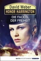Honor Harrington: Die Fackel der Freiheit - Bd. 24. Roman ebook by David Weber, Eric Flint, Ulf Ritgen