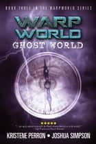 Warpworld Vol III - Ghost World ebook by Joshua Simpson, Kristene Perron