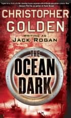 The Ocean Dark ebook by Jack Rogan,Christopher Golden