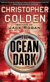 The Ocean Dark - A Novel ebook by Jack Rogan,Christopher Golden