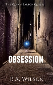 Obsession - The Quinn Larson Quests ebook by P.A. Wilson