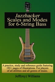 Jazzhacker Scales and Modes for 6-String Bass ebook by Jeffrey Williams